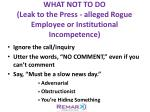 what not to do leak to the press alleged rogue employee or institutional incompetence