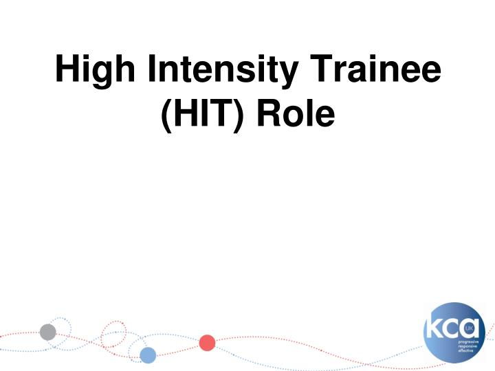 high intensity trainee hit role n.