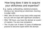 how long does it take to acquire your skilfulness and expertise