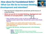 how about for foundational skills what can we do to increase thinking development and retention