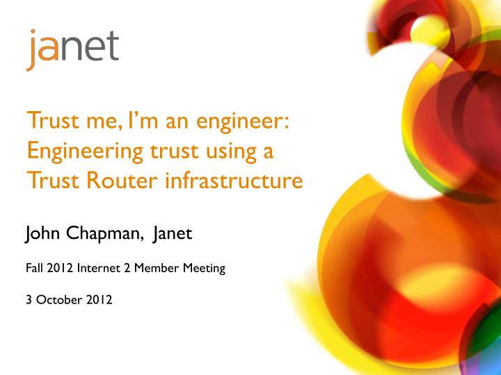 trust me i m an engineer engineering trust using a trust router infrastructure n.
