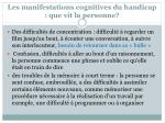 les manifestations cognitives du handicap que vit la personne