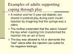examples of adults supporting coping through play