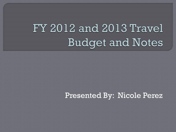 fy 2012 and 2013 travel budget and notes n.