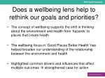 does a wellbeing lens help to rethink our goals and priorities