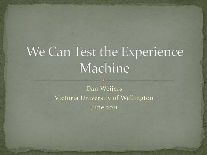 we can test the experience machine n.