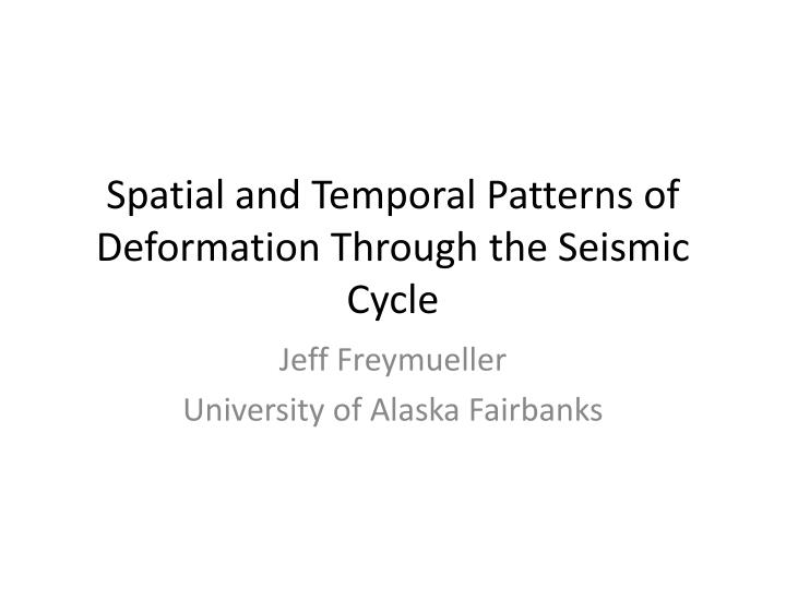 spatial and temporal patterns of deformation through the seismic cycle n.