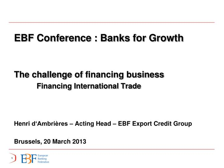 ebf conference banks for growth the challenge of f inancing business financing international trade n.