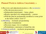 planned work to address uncertainty 3