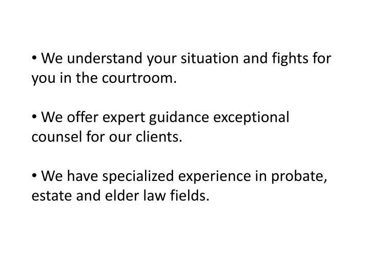 We understand your situation and fights for you in the courtroom.