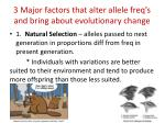 3 major factors that alter allele freq s and bring about evolutionary change