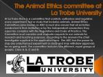 the animal ethics committee at la trobe university