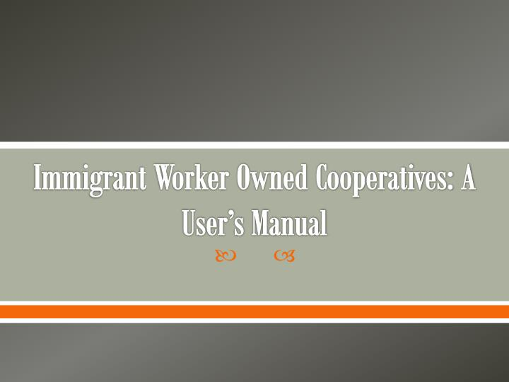 immigrant worker owned cooperatives a user s manual n.