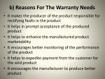 b reasons for the warranty needs