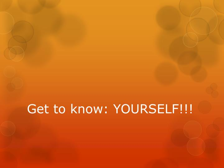 get to know yourself n.