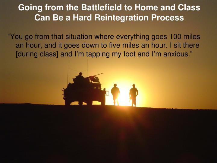 Going from the Battlefield to Home and Class Can Be a Hard Reintegration Process