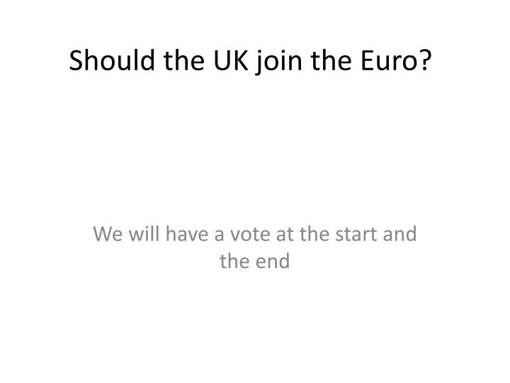 should the uk join the euro n.