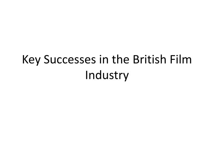 key successes in the british film industry n.