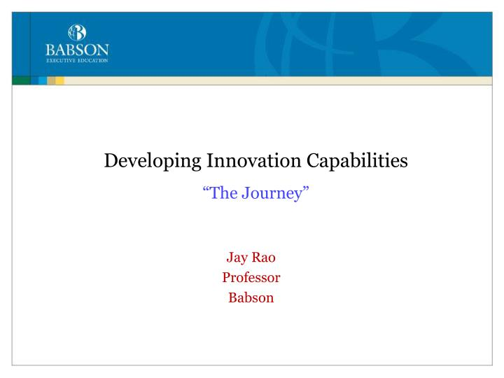developing innovation capabilities the journey n.