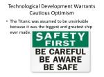 technological development warrants cautious optimism