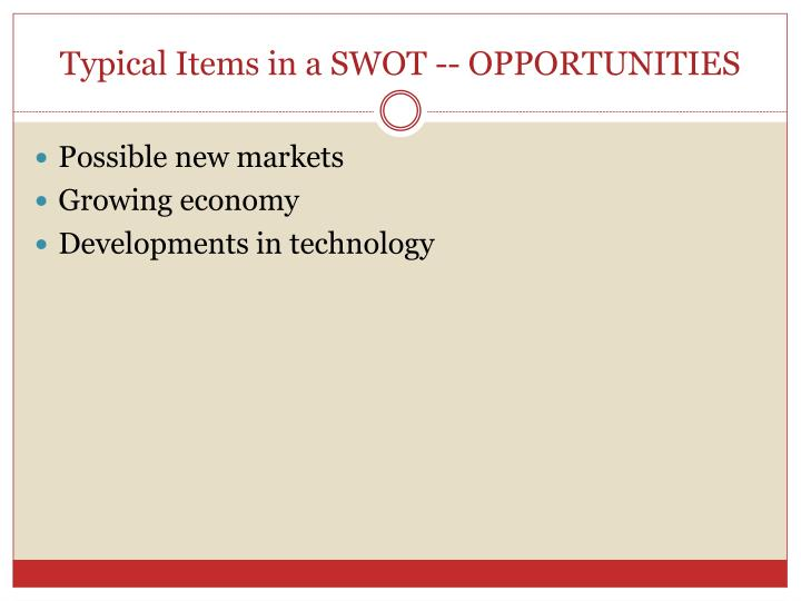 Typical Items in a SWOT -- OPPORTUNITIES