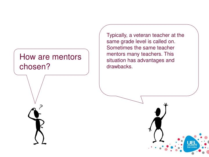 Typically, a veteran teacher at the same grade level is called on. Sometimes the same teacher mentors many