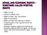 social and economic rights sometimes called positive rights