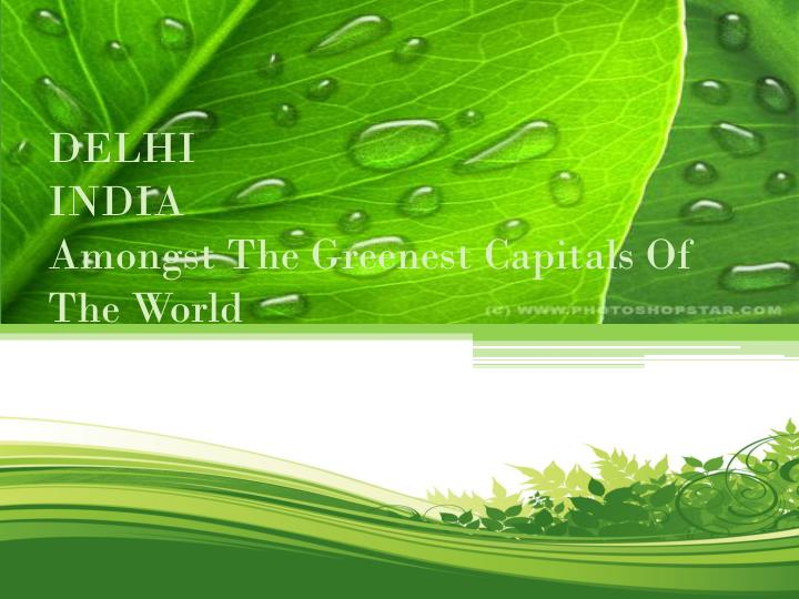 delhi india amongst the greenest capitals of the world n.