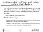 understanding the problem of linkage to care lincs project