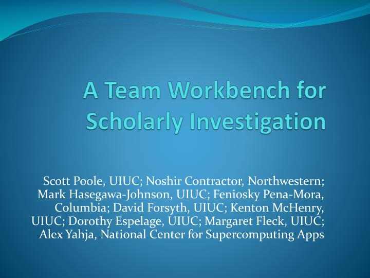 a team workbench for scholarly investigation n.