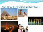 the story behind cultural artifacts