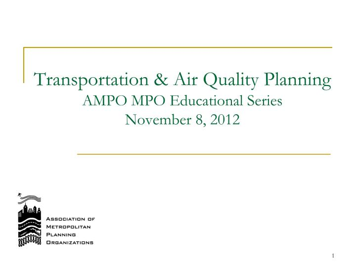 transportation air quality planning ampo mpo educational series november 8 2012 n.