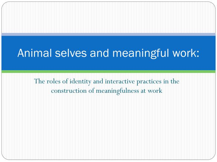 animal selves and meaningful work n.