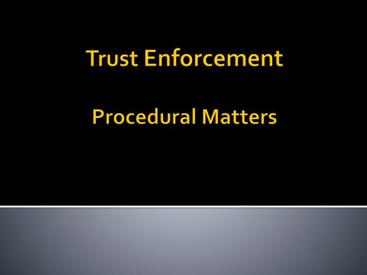 trust enforcement procedural matters n.