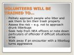 volunteers will be trained to