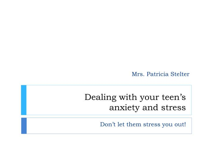 dealing with your teen s anxiety and stress n.