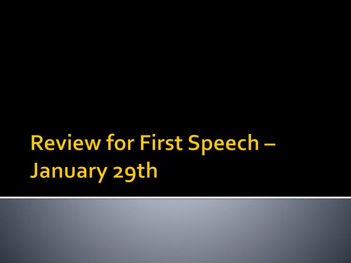 review for first speech january 29th n.