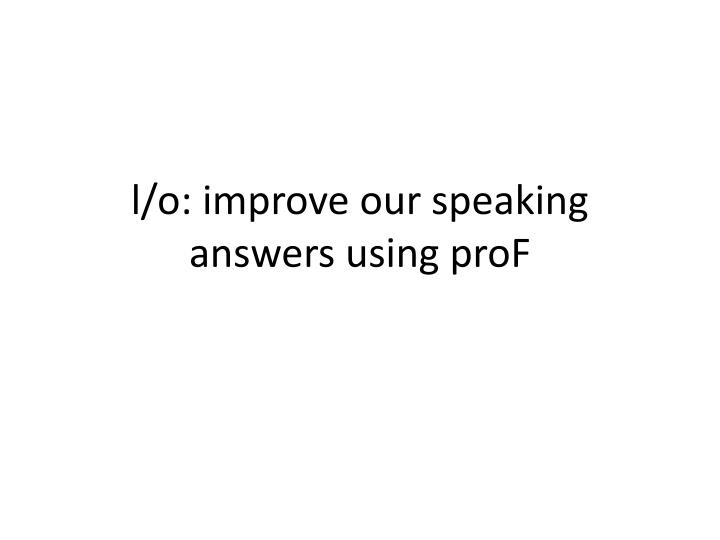 l o improve our speaking answers using prof n.