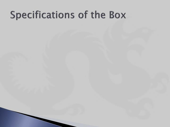 Specifications of the Box