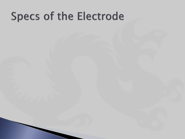 Specs of the Electrode