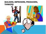 builders improvers producers thinkers