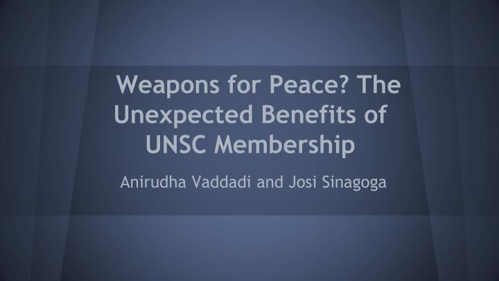 weapons for peace the unexpected benefits of unsc membership n.