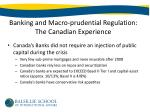 banking and macro prudential regulation the canadian experience1