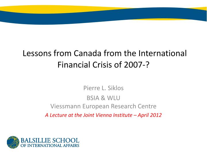 lessons from canada from the international financial crisis of 2007 n.