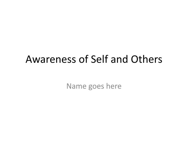 awareness of self and others n.