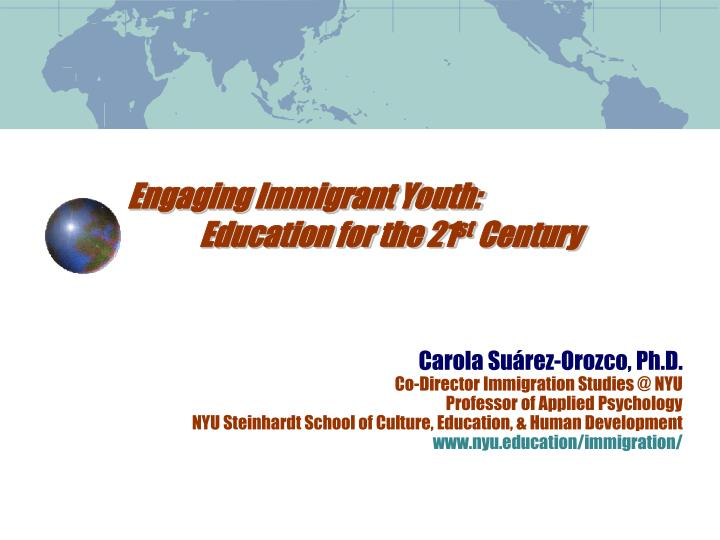 engaging immigrant youth education for the 21 st century n.