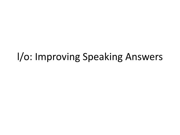 l o improving speaking answers n.
