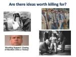 are there ideas worth killing for