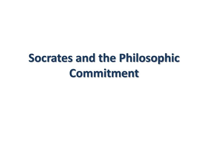 socrates and the philosophic commitment n.
