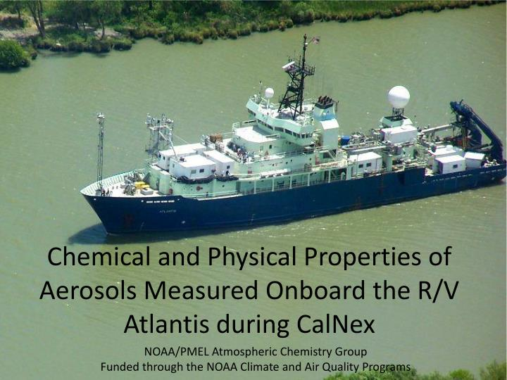 chemical and physical properties of aerosols measured onboard the r v atlantis during calnex n.